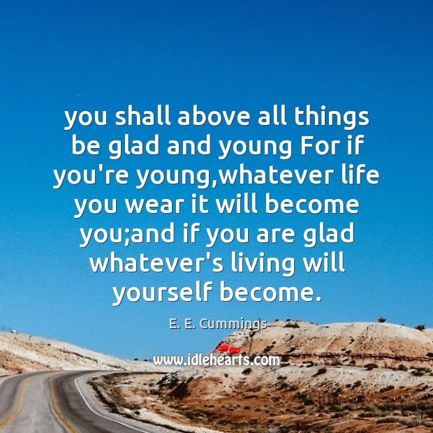 You shall above all things be glad and young For if you're Image