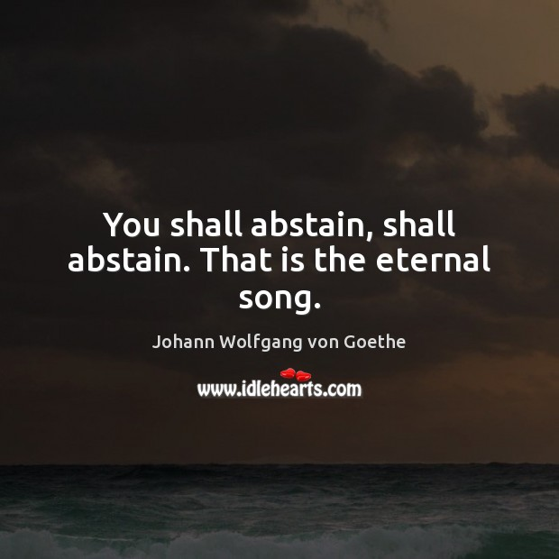 You shall abstain, shall abstain. That is the eternal song. Image