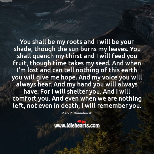 You shall be my roots and I will be your shade, though Mark Z. Danielewski Picture Quote