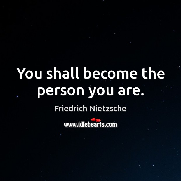 You shall become the person you are. Friedrich Nietzsche Picture Quote