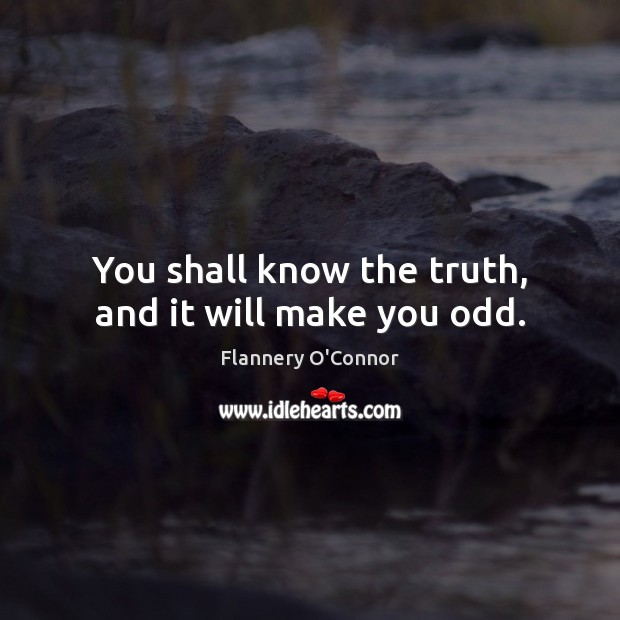 Image, You shall know the truth, and it will make you odd.