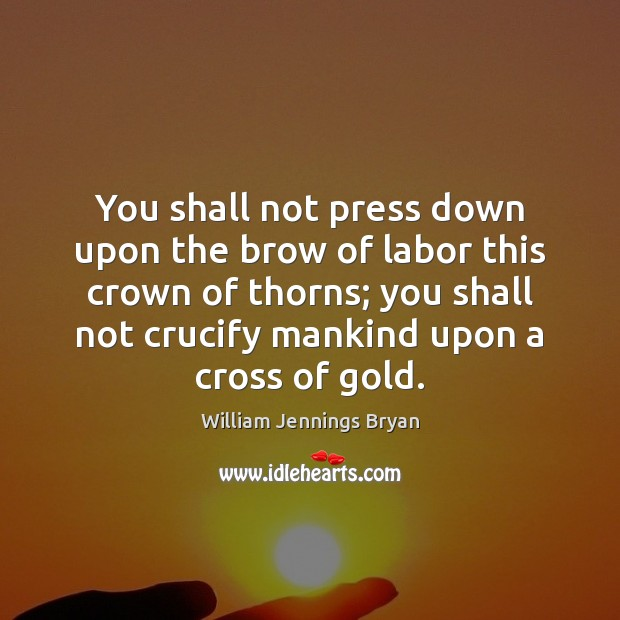 Image, You shall not press down upon the brow of labor this crown
