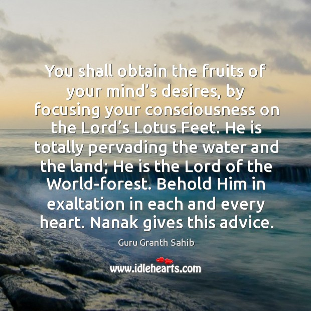 You shall obtain the fruits of your mind's desires, by focusing your consciousness on the lord's lotus feet. Image