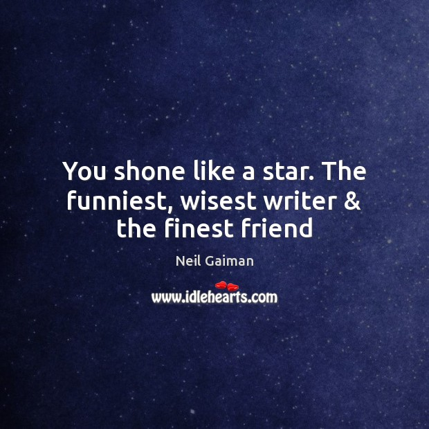 Image, You shone like a star. The funniest, wisest writer & the finest friend