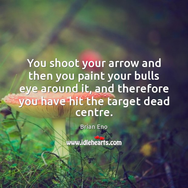 You shoot your arrow and then you paint your bulls eye around Image