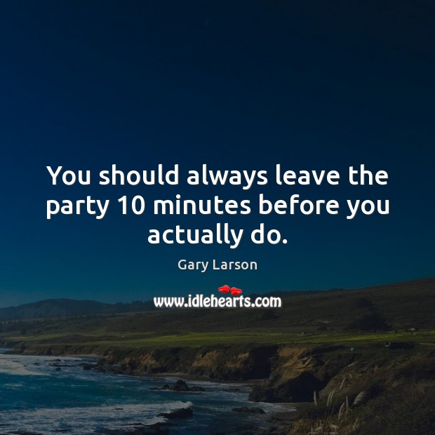 Image, You should always leave the party 10 minutes before you actually do.