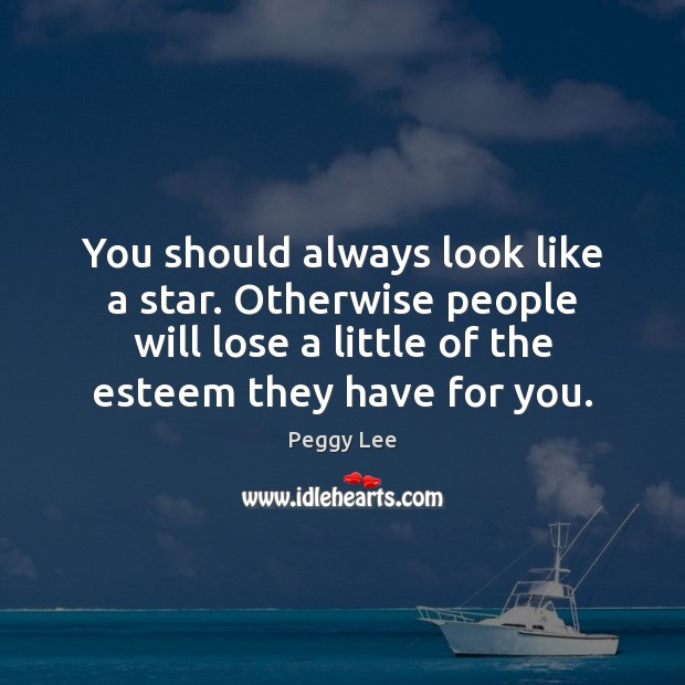 Image, You should always look like a star. Otherwise people will lose a