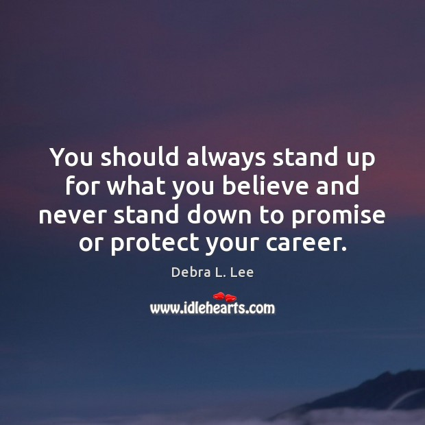 You should always stand up for what you believe and never stand Image