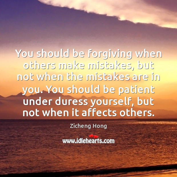 You should be forgiving when others make mistakes, but not when the Zicheng Hong Picture Quote