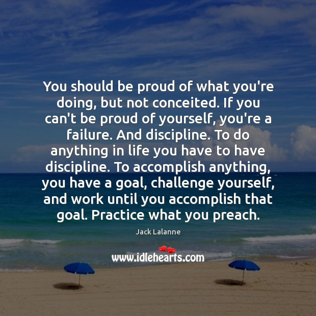 You should be proud of what you're doing, but not conceited. If Proud Quotes Image