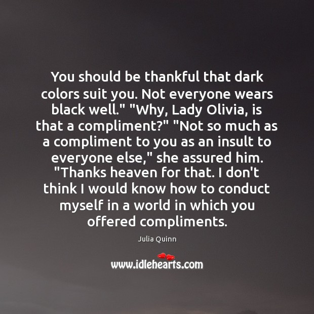 You should be thankful that dark colors suit you. Not everyone wears Insult Quotes Image