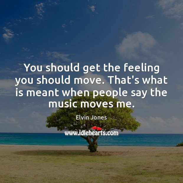 You should get the feeling you should move. That's what is meant Image