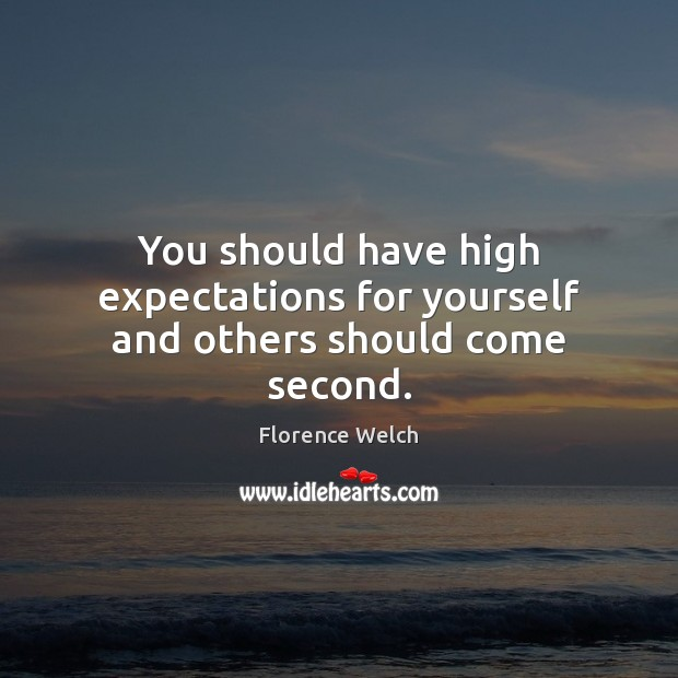 You should have high expectations for yourself and others should come second. Florence Welch Picture Quote