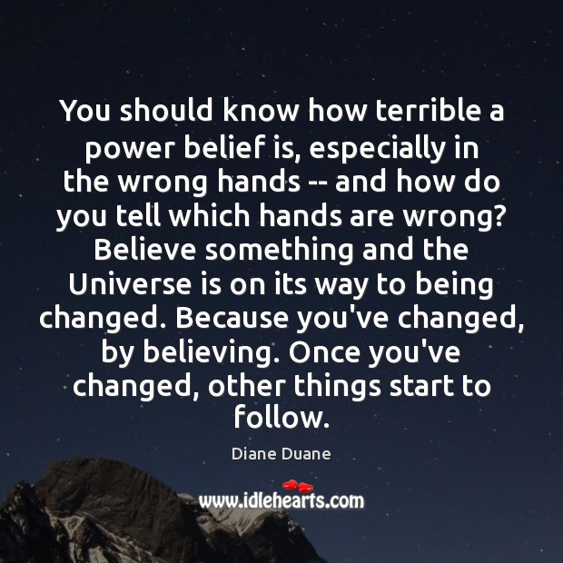 You should know how terrible a power belief is, especially in the Belief Quotes Image