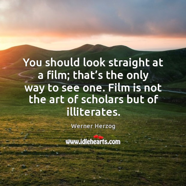 Image, You should look straight at a film; that's the only way to see one.