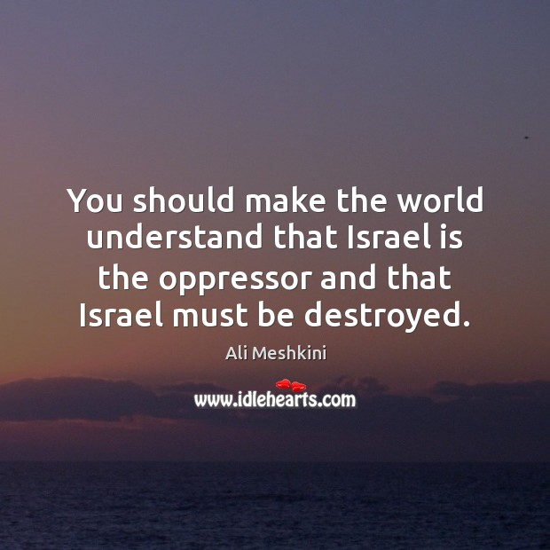 Image, You should make the world understand that Israel is the oppressor and