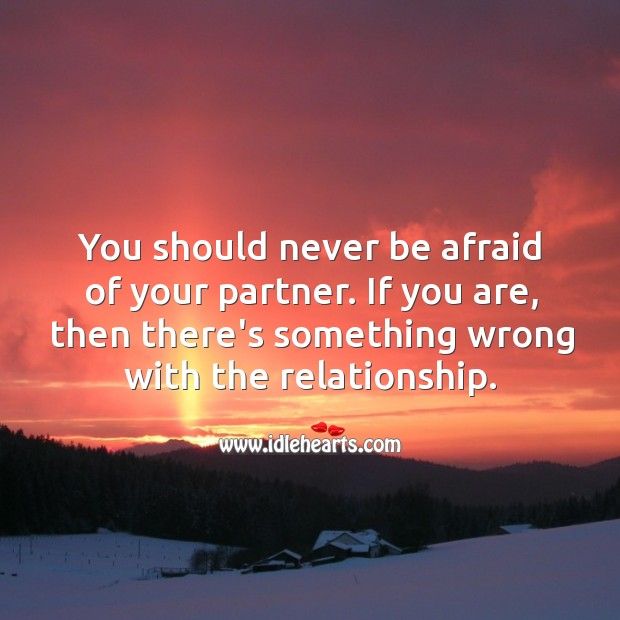 You should never be afraid of your partner. Never Be Afraid Quotes Image