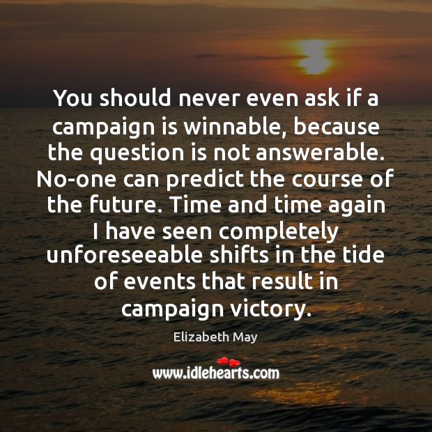 Image, You should never even ask if a campaign is winnable, because the