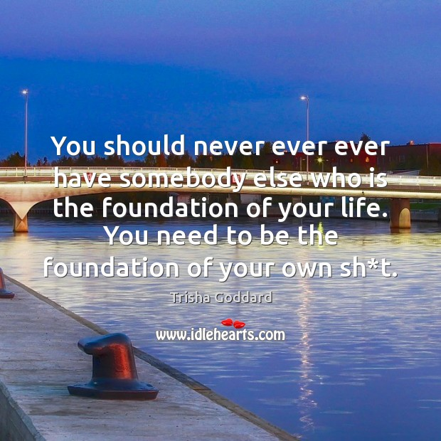 Image, You should never ever ever have somebody else who is the foundation