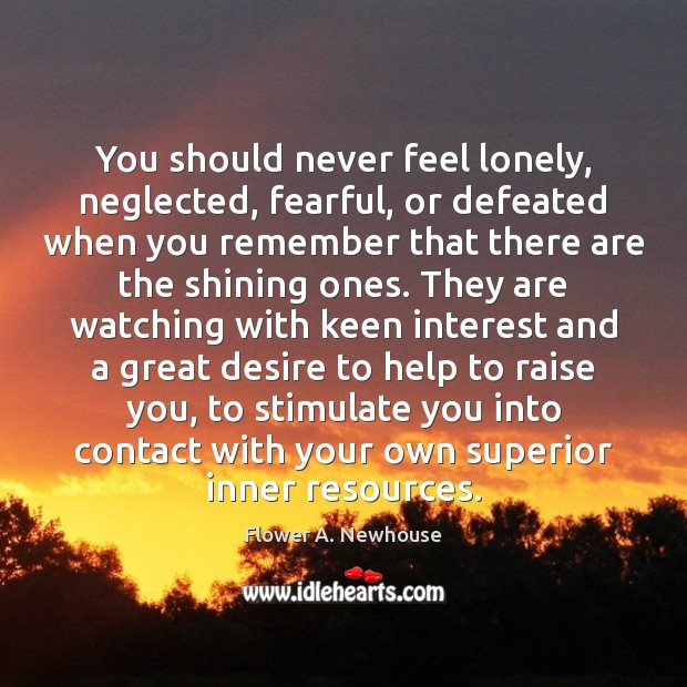 You should never feel lonely, neglected, fearful, or defeated when you remember Image