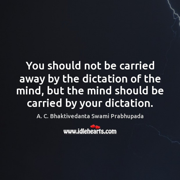 You should not be carried away by the dictation of the mind, Image