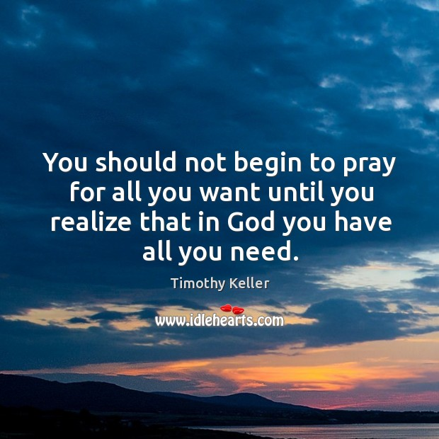 Image, You should not begin to pray for all you want until you