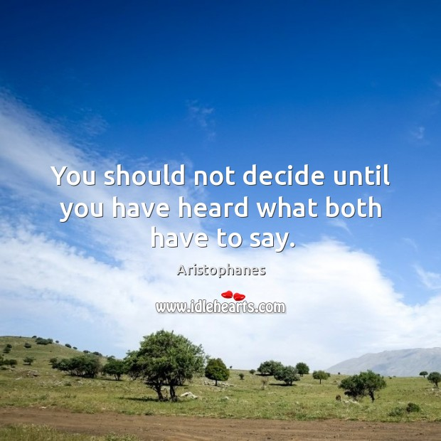 Image, You should not decide until you have heard what both have to say.