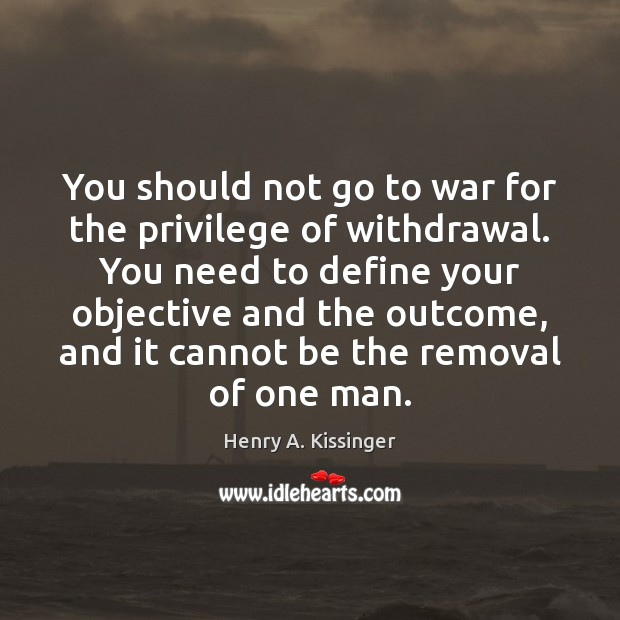 Image, You should not go to war for the privilege of withdrawal. You