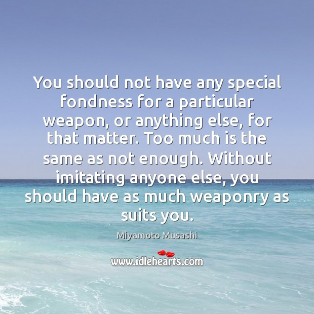 Image, You should not have any special fondness for a particular weapon, or