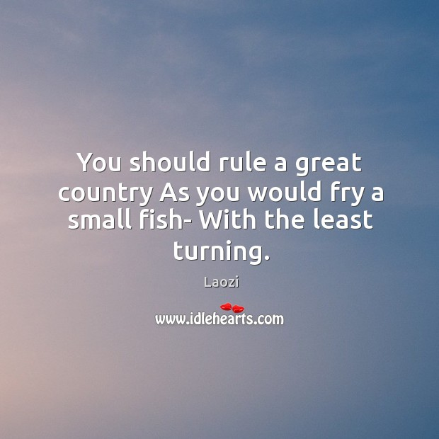 Image, You should rule a great country As you would fry a small fish- With the least turning.