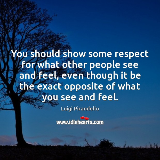 You should show some respect for what other people see and feel, Image