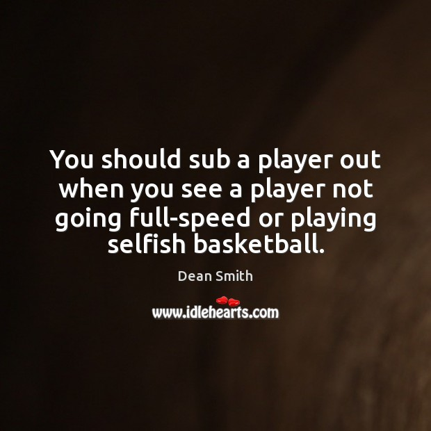 You should sub a player out when you see a player not Selfish Quotes Image