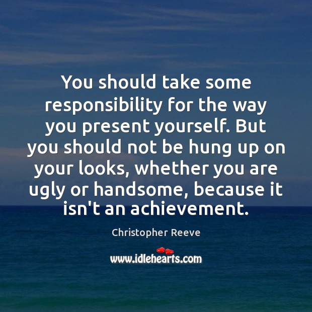 Image, You should take some responsibility for the way you present yourself. But
