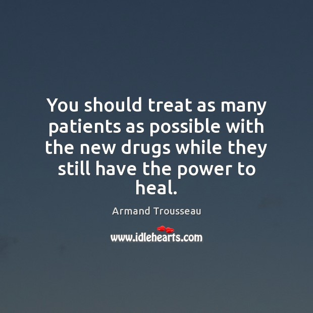 Image, You should treat as many patients as possible with the new drugs