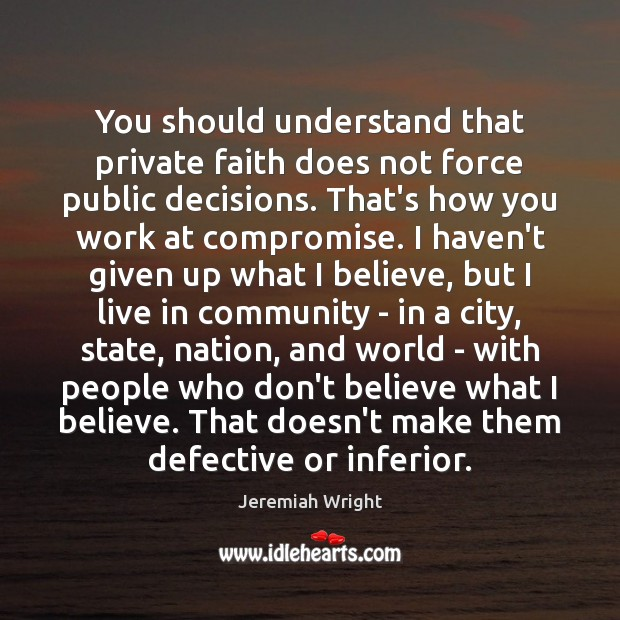 You should understand that private faith does not force public decisions. That's Image