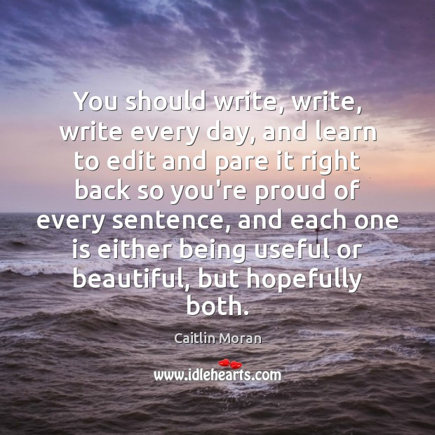 You should write, write, write every day, and learn to edit and Image