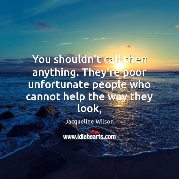 You shouldn't call then anything. They're poor unfortunate people who cannot help Image
