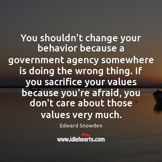 You shouldn't change your behavior because a government agency somewhere is doing Image
