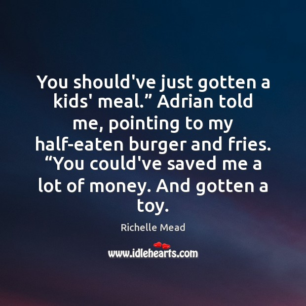 """You should've just gotten a kids' meal."""" Adrian told me, pointing to Image"""
