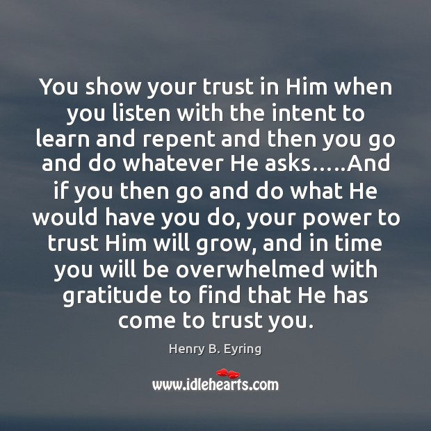 Image, You show your trust in Him when you listen with the intent