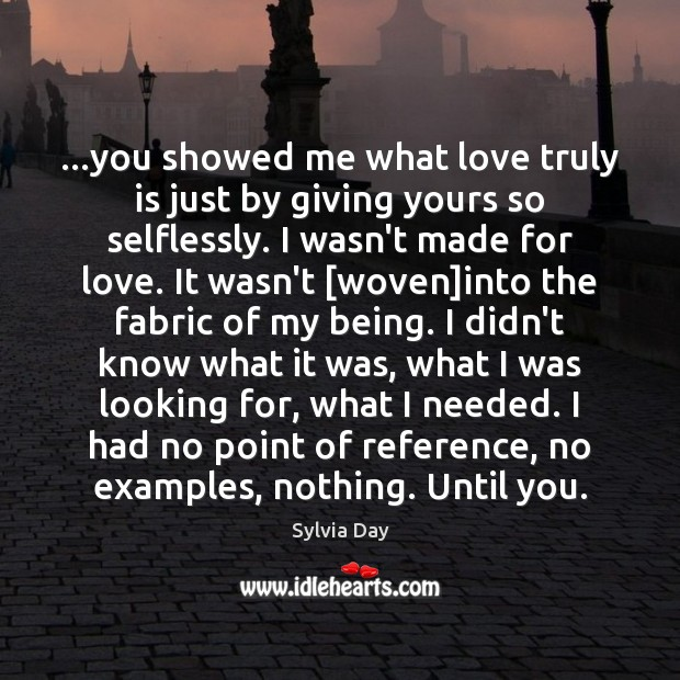 …you showed me what love truly is just by giving yours so Sylvia Day Picture Quote