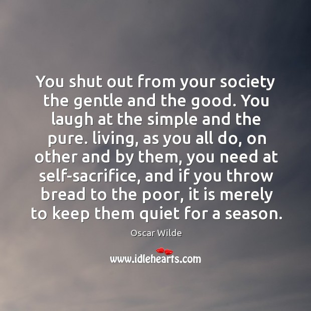 Image, You shut out from your society the gentle and the good. You