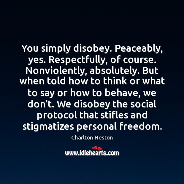 You simply disobey. Peaceably, yes. Respectfully, of course. Nonviolently, absolutely. But when Image