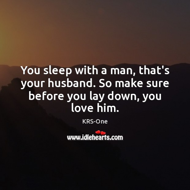 You sleep with a man, that's your husband. So make sure before you lay down, you love him. Image