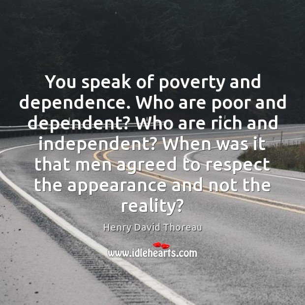 You speak of poverty and dependence. Who are poor and dependent? Who Image