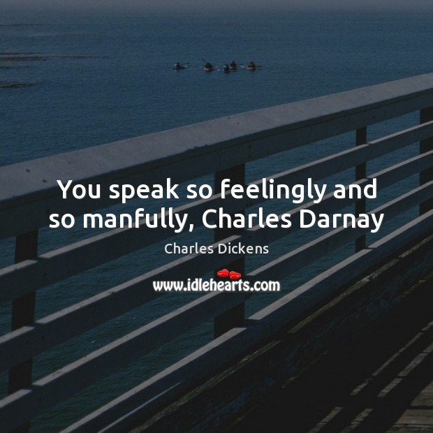 Image, You speak so feelingly and so manfully, Charles Darnay