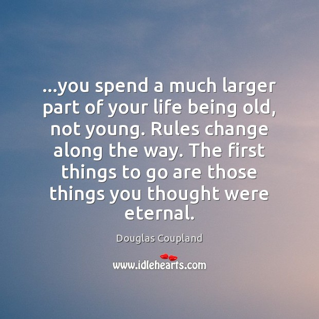 Image, …you spend a much larger part of your life being old, not