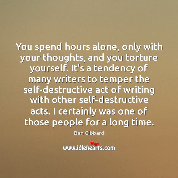 Image, You spend hours alone, only with your thoughts, and you torture yourself.
