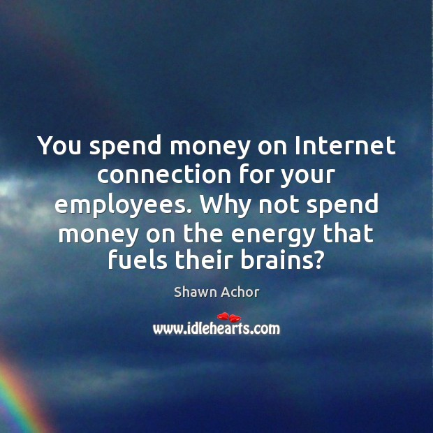 You spend money on Internet connection for your employees. Why not spend Image