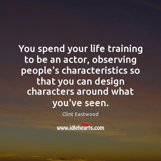 You spend your life training to be an actor, observing people's characteristics Image
